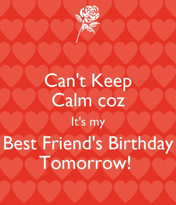Cant keep calm coz its my best friends birthday tomorrow poster cant keep calm coz its my best friends birthday tomorrow thecheapjerseys Images