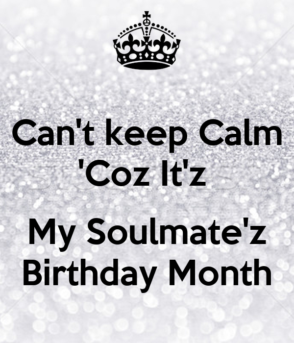 Can't keep Calm 'Coz It'z My Soulmate'z Birthday Month
