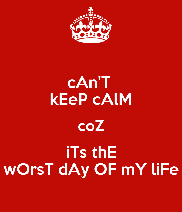 worst day my life essay This was the worst day of my life because i still live with this feeling of guilt that i was out having fun while my grandma what was the worst day of your life.