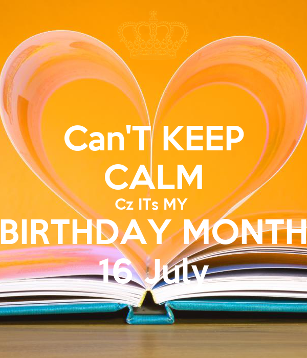 Can 39 t keep calm cz its my birthday month 16 july poster - Its my birthday month images ...