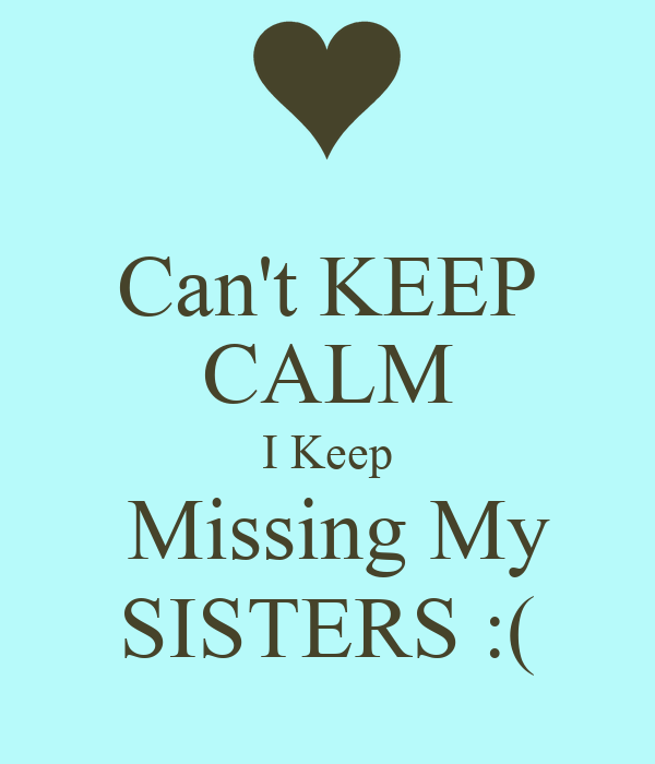 Cant Keep Calm I Keep Missing My Sisters Poster Darshil Keep