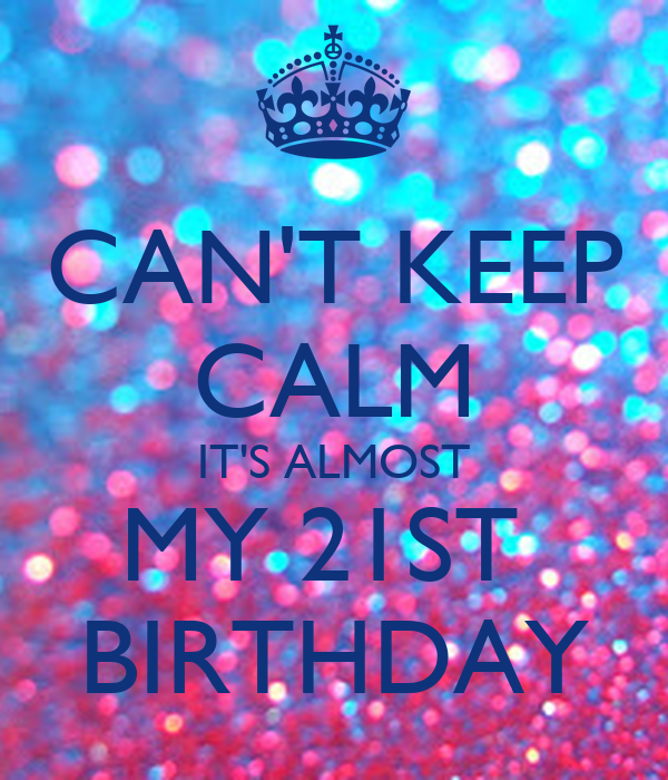 CAN'T KEEP CALM IT'S ALMOST MY 21ST BIRTHDAY Poster