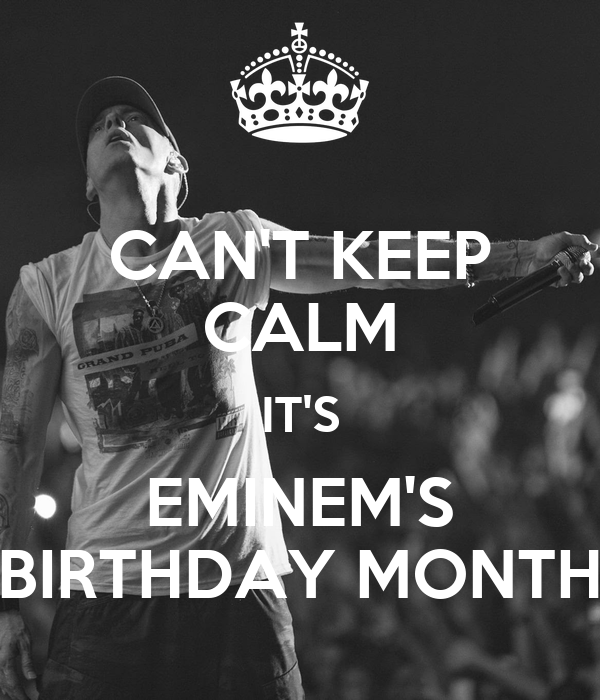 eminems birthday CAN'T KEEP CALM IT'S EMINEM'S BIRTHDAY MONTH Poster | Aaliya  eminems birthday