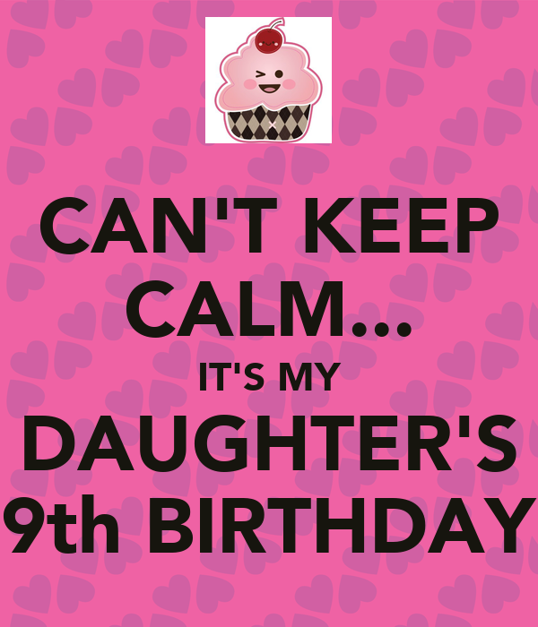 Daughter S 9th Birthday Quotes: CAN'T KEEP CALM... IT'S MY DAUGHTER'S 9th BIRTHDAY Poster