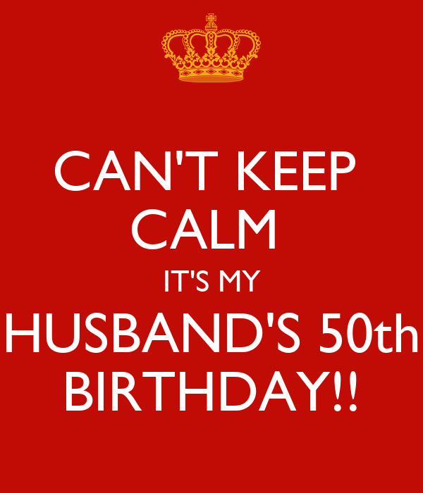 CAN'T KEEP CALM IT'S MY HUSBAND'S 50th BIRTHDAY!! Poster