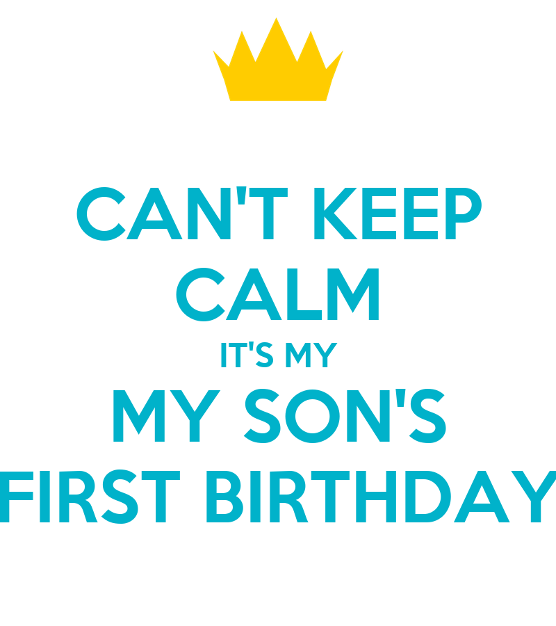 Sons 1st Birthday Quotes: CAN'T KEEP CALM IT'S MY MY SON'S FIRST BIRTHDAY Poster