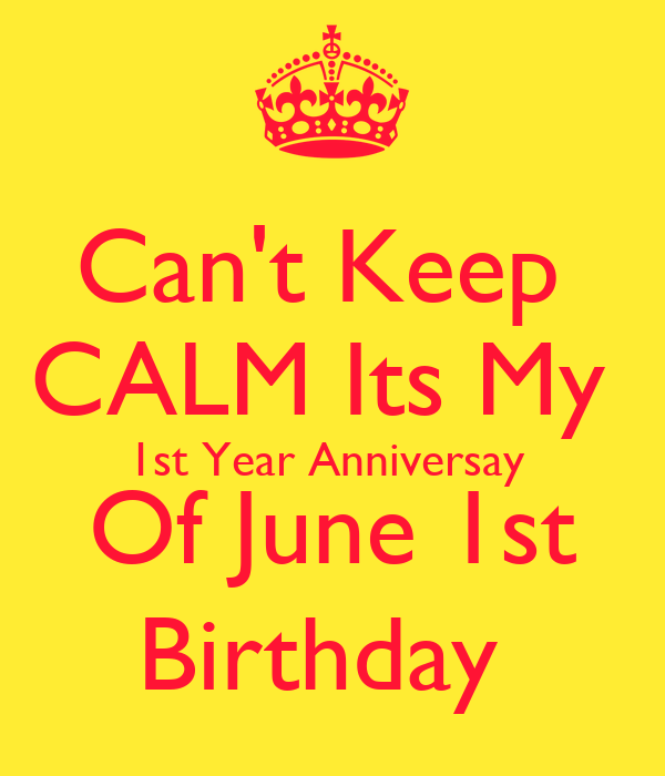 Can't Keep CALM Its My 1st Year Anniversay Of June 1st Birthday - KEEP ...