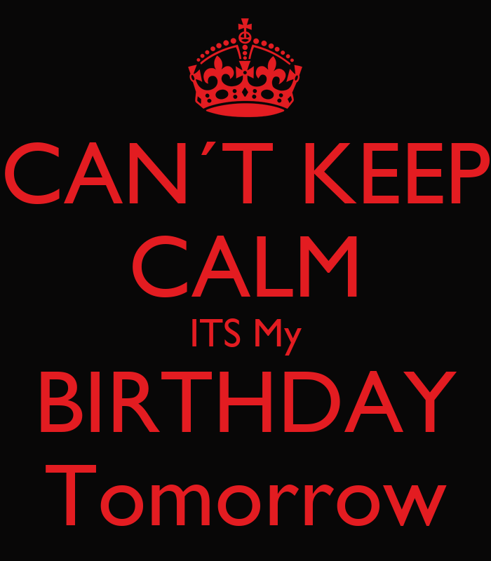 CAN´T KEEP CALM ITS My BIRTHDAY Tomorrow Poster | Idelson ...