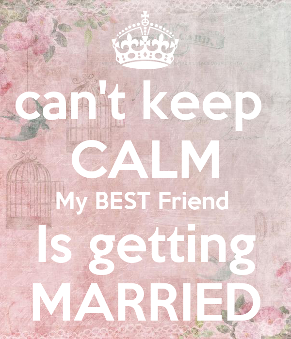 Can't Keep CALM My BEST Friend Is Getting MARRIED
