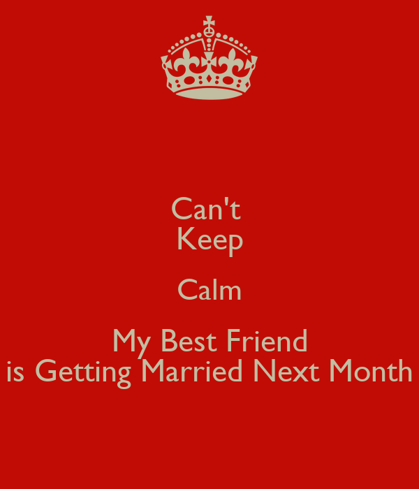 Cant Keep Calm My Best Friend Is Getting Married Next Month Poster