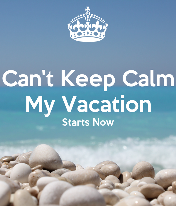 Cant Keep Calm My Vacation Starts Now