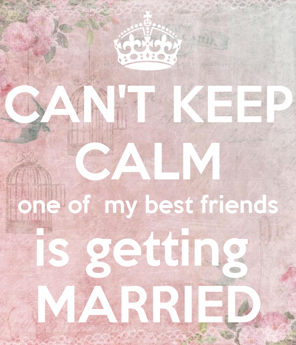 Cant Keep Calm One Of My Best Friends Is Getting Married Poster