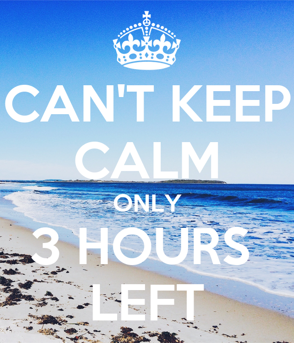 CAN'T KEEP CALM ONLY 3 HOURS LEFT