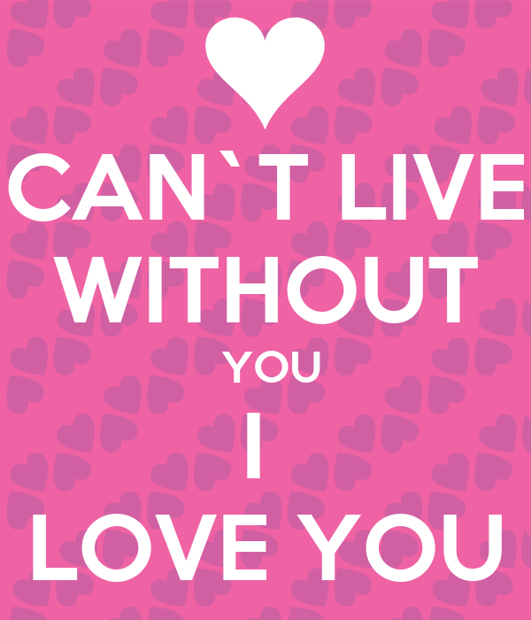 Cant Live Without You I Love You Poster Eve Y Ale Keep Calm O Matic