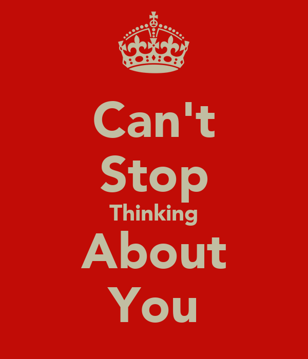 I Can T Stop Thinking Of You Quotes: Can't Stop Thinking About You Poster