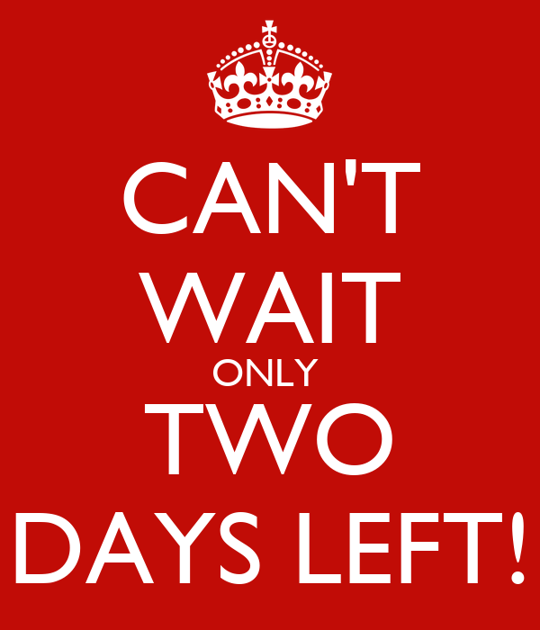 CAN'T WAIT ONLY TWO DAYS LEFT! Poster | xxA | Keep Calm-o-Matic