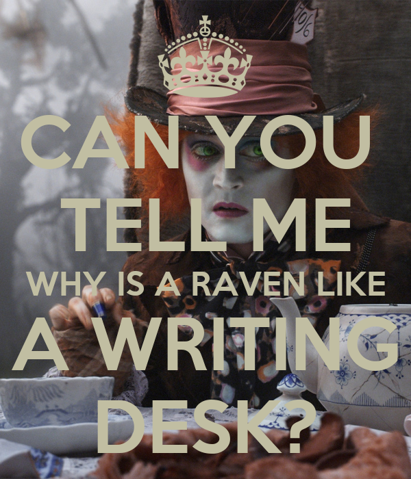 "raven is like a writing desk Lewis carroll — 'mad hatter: ""why is a raven like a writing-desk""""have you guessed the riddle yet"" the hatter said, turning to alice again""no, i giv."
