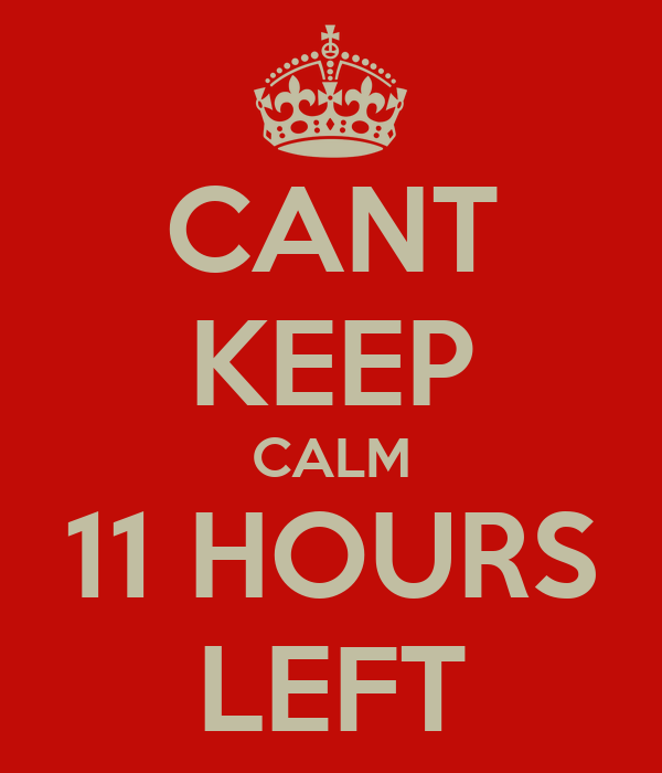 cant-keep-calm-11-hours-left.png