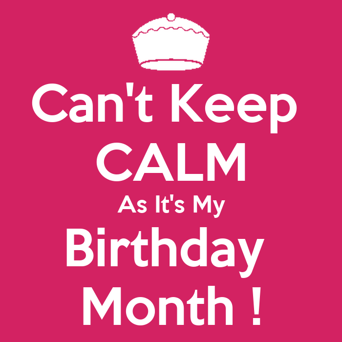 Birthday Month Pictures It's my birthday month !