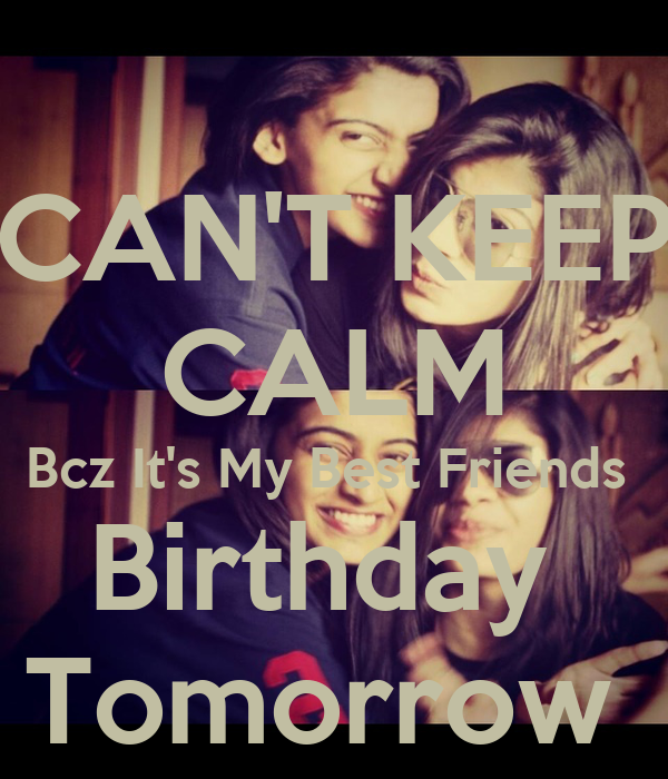 Cant keep calm bcz its my best friends birthday tomorrow poster cant keep calm bcz its my best friends birthday tomorrow thecheapjerseys Images
