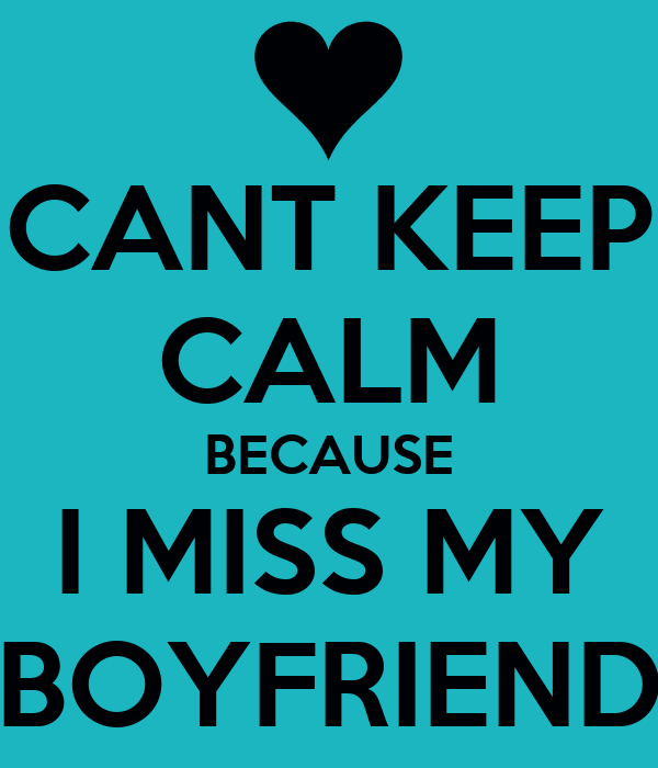 CANT KEEP CALM BECAUSE I MISS MY BOYFRIEND Poster | CHLOE ...
