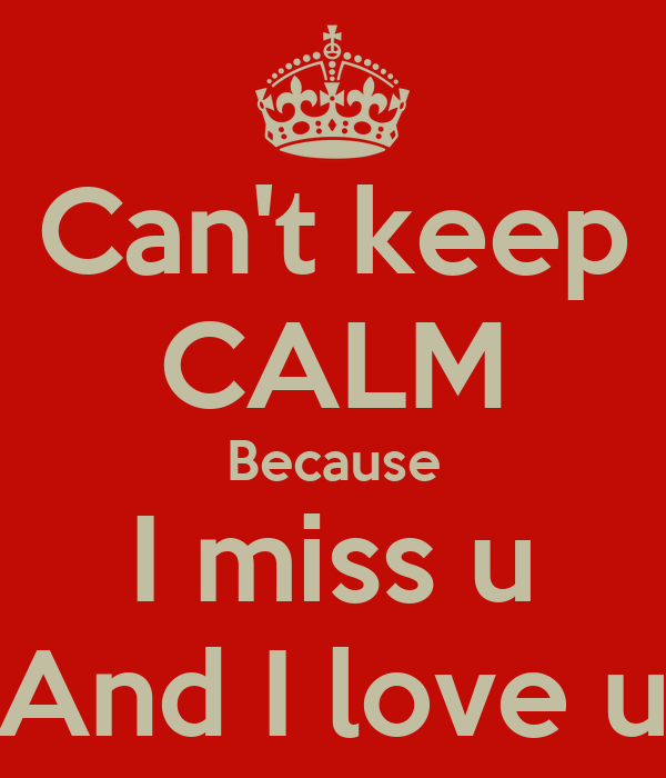 Love U Cant Have: Can't Keep CALM Because I Miss U And I Love U Poster
