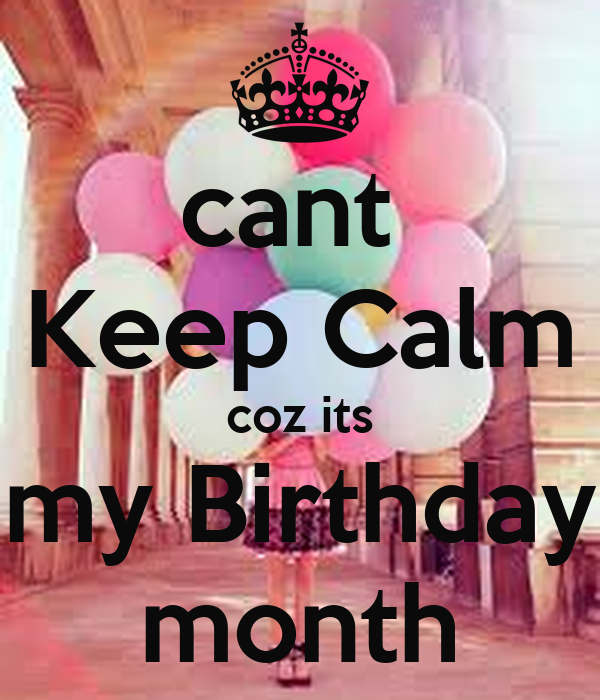 Cant keep calm coz its my birthday month poster ffgf - Its my birthday month images ...