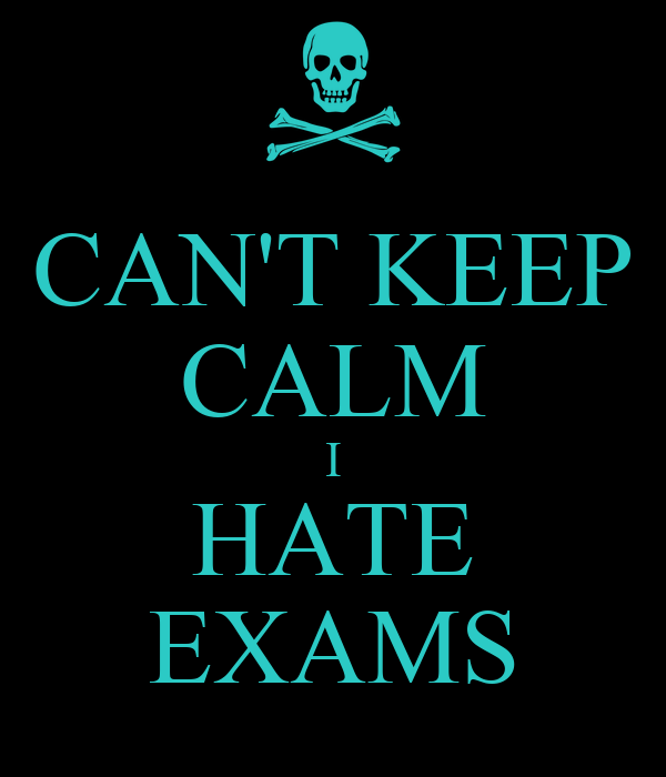CAN'T KEEP CALM I HATE EXAMS - KEEP CALM AND CARRY ON Image Generator