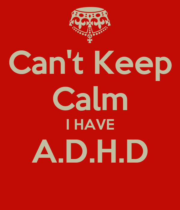 Can't Keep Calm I HAVE A.D.H.D Poster | Edith | Keep Calm-o-Matic