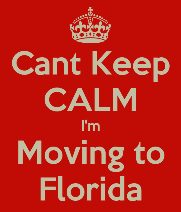 Cant keep calm i 39 m moving to florida keep calm and carry for Best place to move in florida