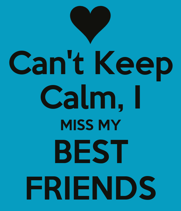 Can't Keep Calm, I MISS MY BEST FRIENDS Poster | Alondra ...