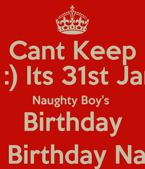 Cant Keep Calm :) Its 31st January Naughty Boy's Birthday :)Happy Birthday Naughty :) Poster