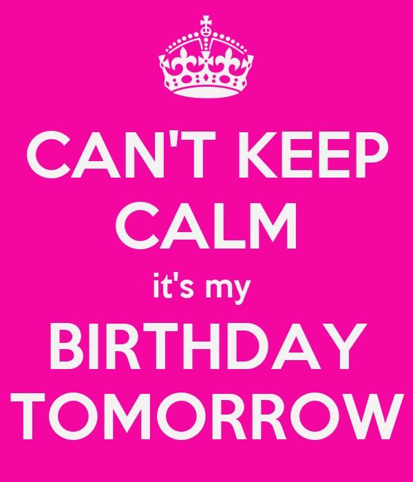 CAN'T KEEP CALM it's my BIRTHDAY TOMORROW Poster | sasha | Keep Calm-o ...
