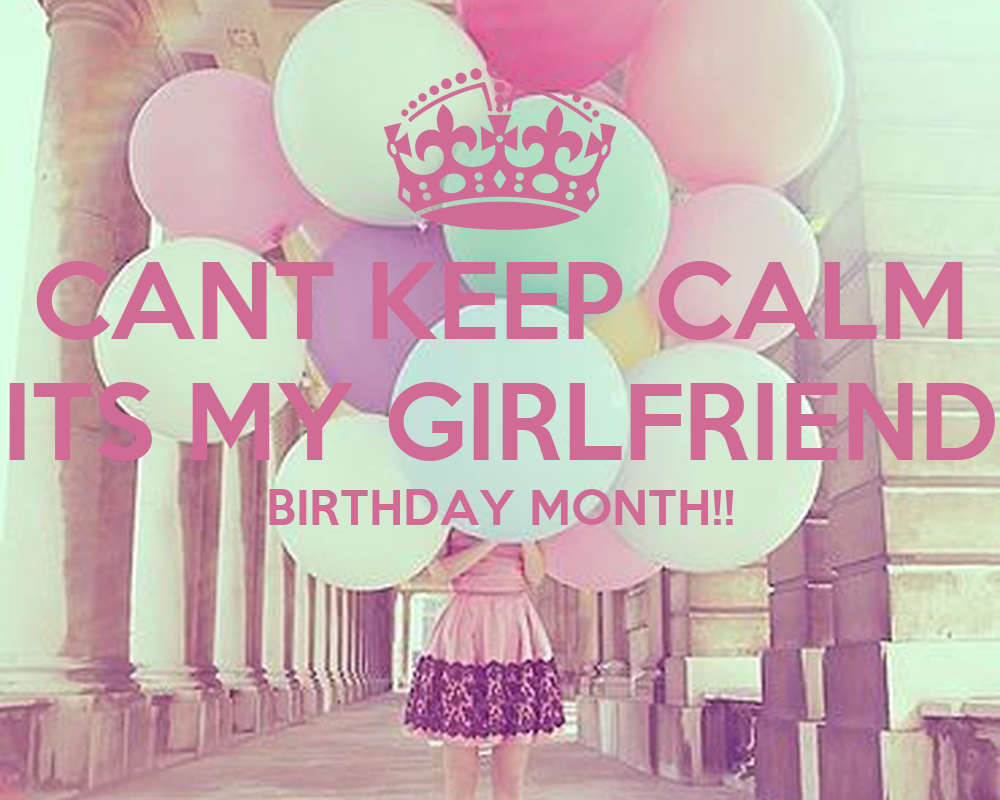 Cant keep calm its my girlfriend birthday month poster - Its my birthday month images ...