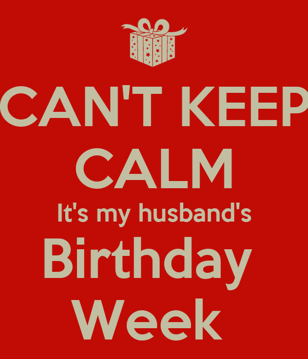 CAN'T KEEP CALM It's My Husband's Birthday Week Poster