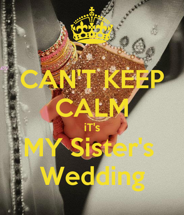 My Sisters Wedding: CAN'T KEEP CALM IT's MY Sister's Wedding Poster