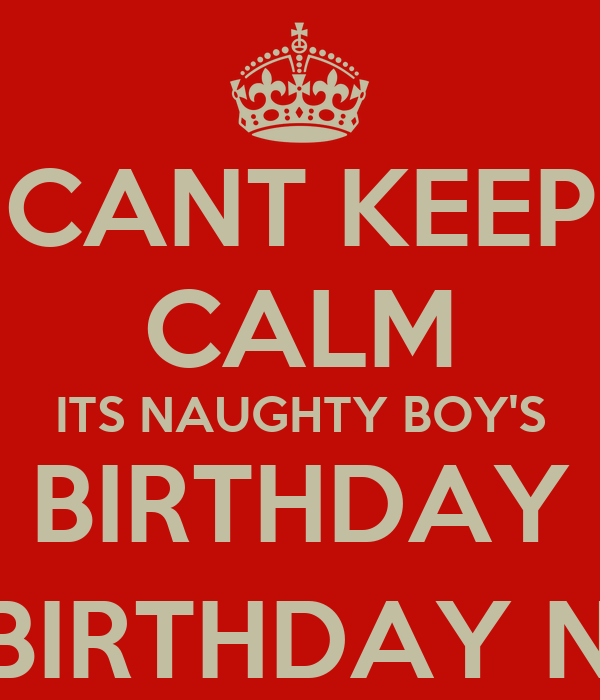 Cant keep calm its naughty boy s birthday happy