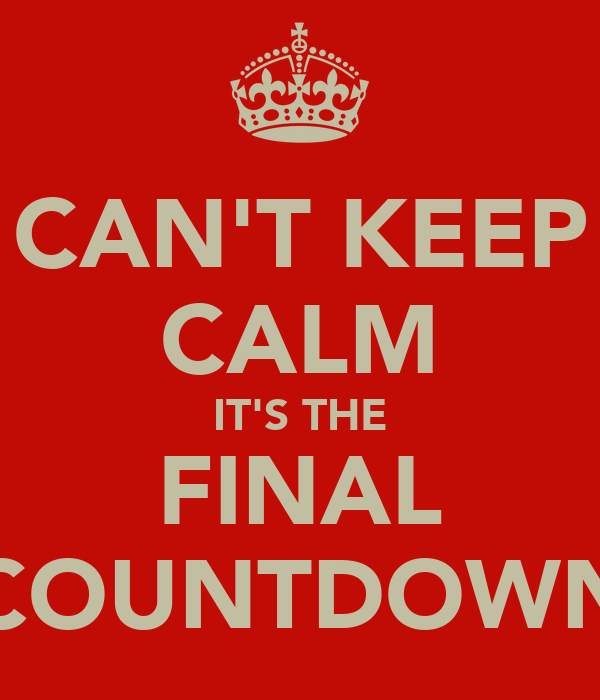 CAN'T KEEP CALM IT'S THE FINAL COUNTDOWN - KEEP CALM AND CARRY ON ...: keepcalm-o-matic.co.uk/p/cant-keep-calm-its-the-final-countdown-1