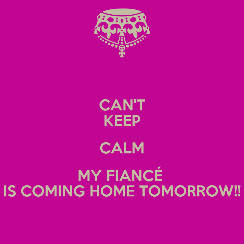 Can 39 t keep calm my fianc is coming home tomorrow poster for Tomorrow s home