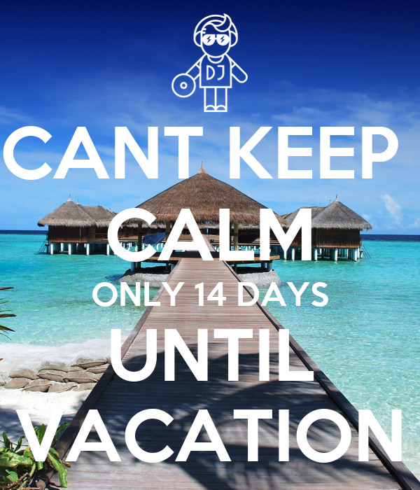 Cant Keep Calm Only 14 Days Until Vacation
