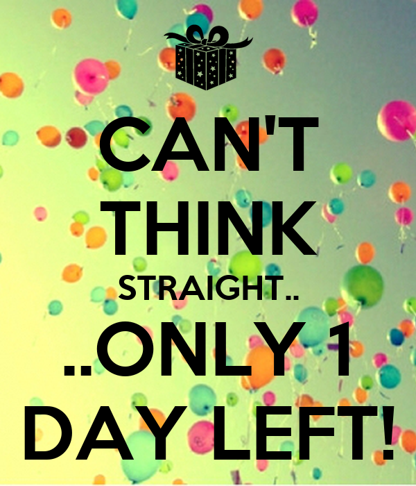 da61ef0f2fb9 CAN T THINK STRAIGHT.. ..ONLY 1 DAY LEFT! Poster   iU FGHETKJH ...