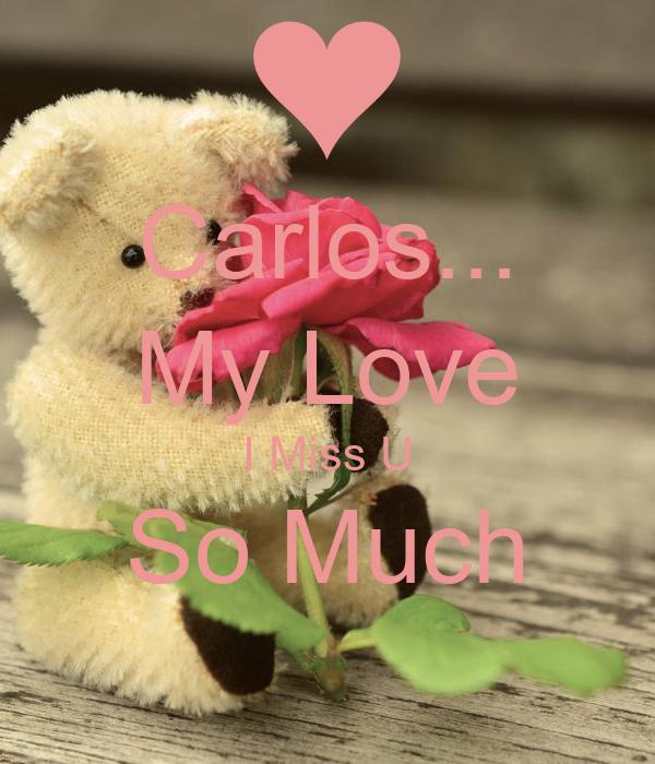 Carlos My Love I Miss U So Much Poster By Me Keep Calm O Matic