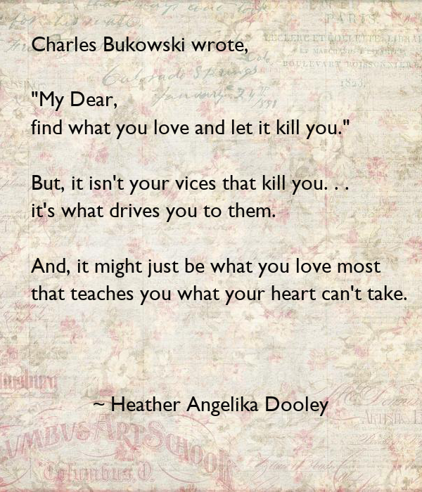 find out what you love and let it kill you If you love someone, let them go to fall out of love is simply awful - unknown you don't get to choose you'll find it too late true love comes when you.