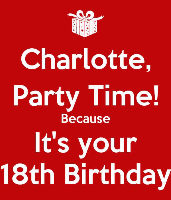 Charlotte Party Time Because Its Your 18th Birthday Poster