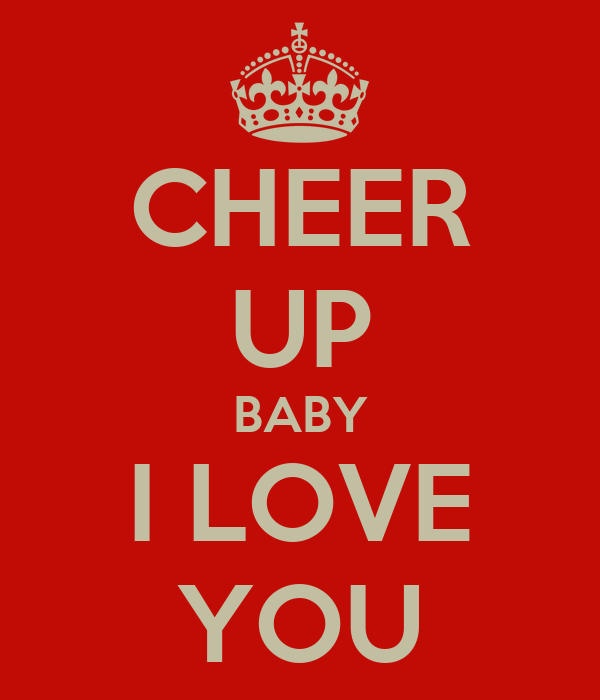 Cheer Up Baby I Love You Poster Ben Keep Calm O Matic