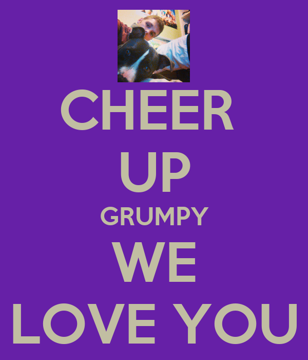 Cheer Up Grumpy We Love You Poster Af1201944 Keep Calm O Matic