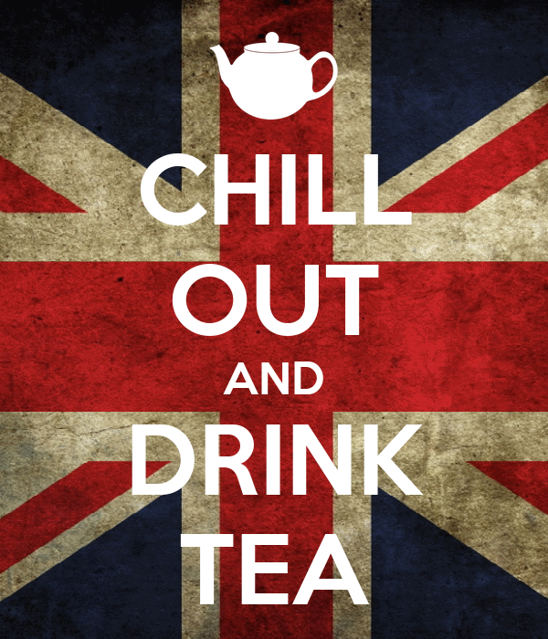 CHILL OUT AND DRINK TEA - KEEP CALM AND CARRY ON Image ...