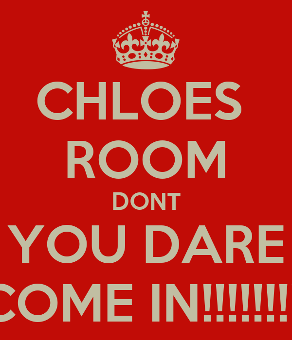CHLOES ROOM DONT YOU DARE COME IN!!!!!!!!! Poster