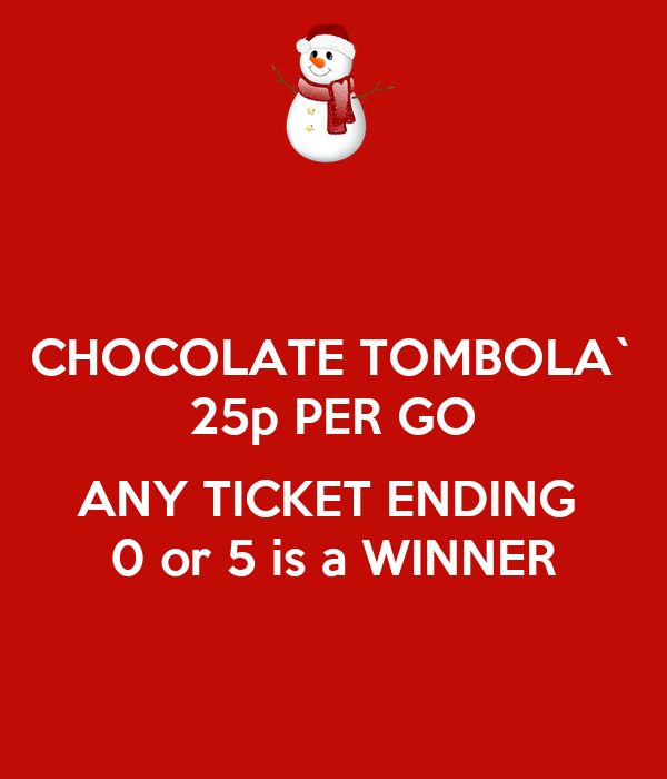 chocolate tombola 25p per go any ticket ending 0 or 5 is a winner