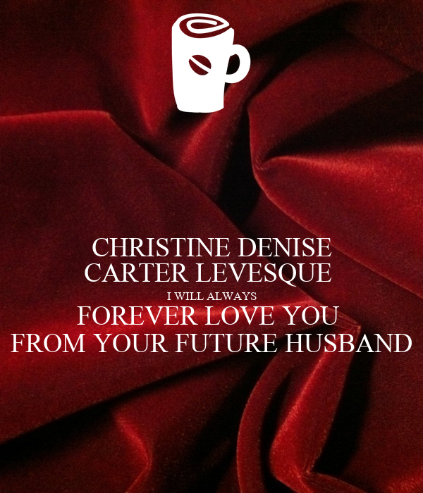 Christine Denise Carter Levesque I Will Always Forever Love You From